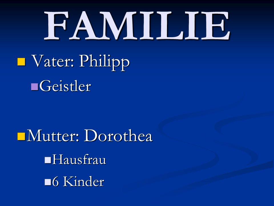 FAMILIE Vater: Philipp Geistler Mutter: Dorothea Hausfrau 6 Kinder
