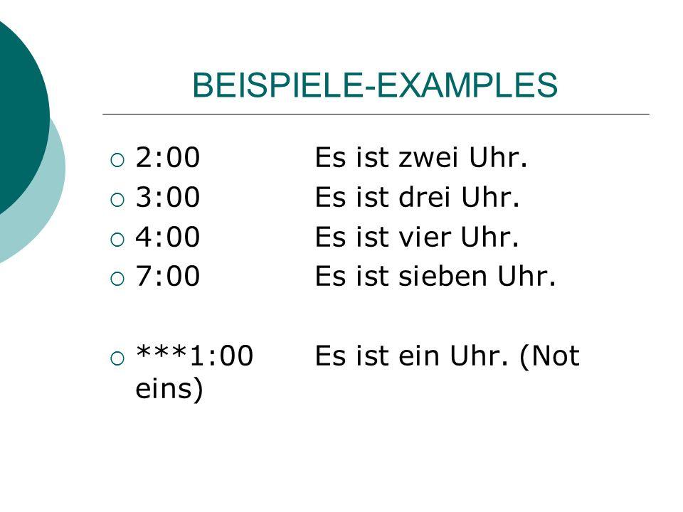 BEISPIELE-EXAMPLES 2:00 Es ist zwei Uhr. 3:00 Es ist drei Uhr.
