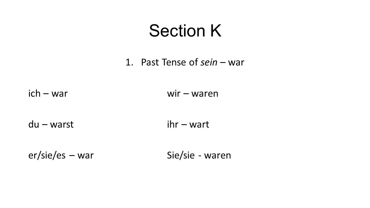 Section K Past Tense of sein – war ich – war wir – waren