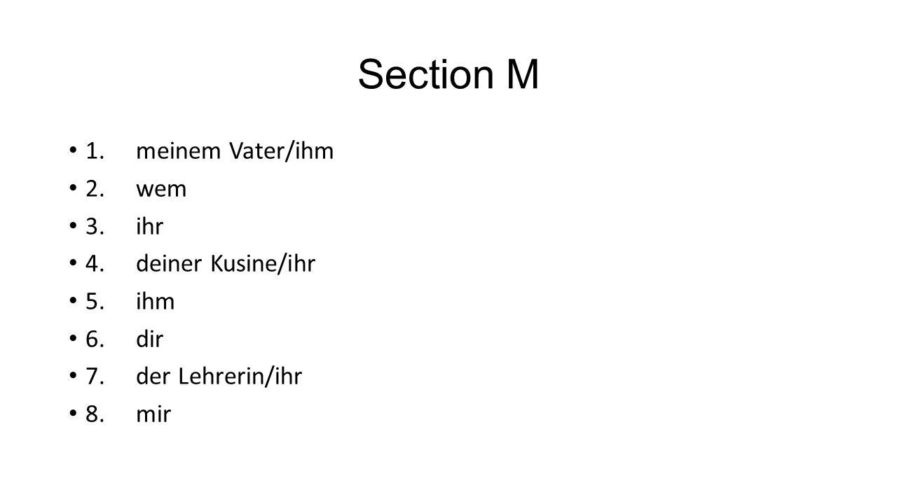 Section M 1. meinem Vater/ihm 2. wem 3. ihr 4. deiner Kusine/ihr
