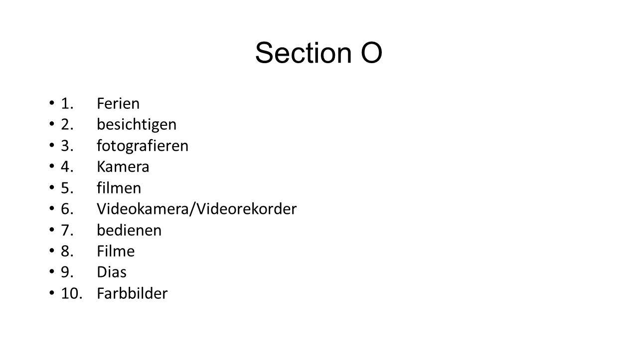 Section O 1. Ferien 2. besichtigen 3. fotografieren 4. Kamera