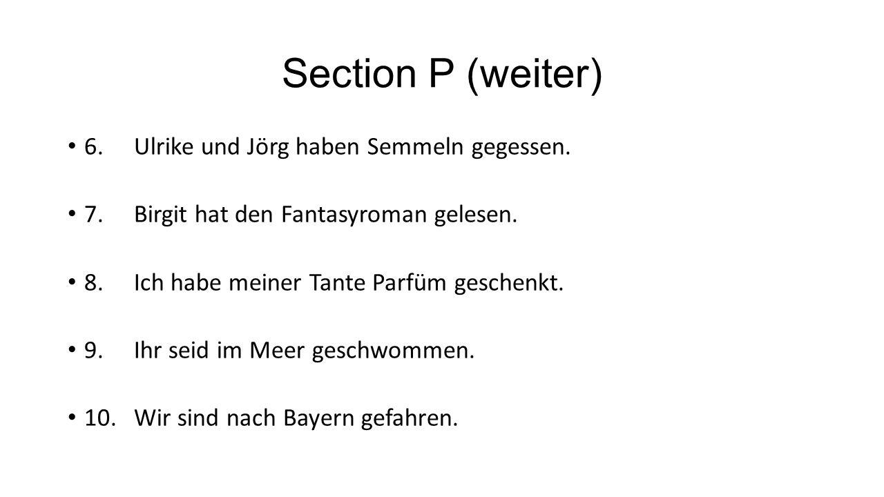 Section P (weiter) 6. Ulrike und Jörg haben Semmeln gegessen.