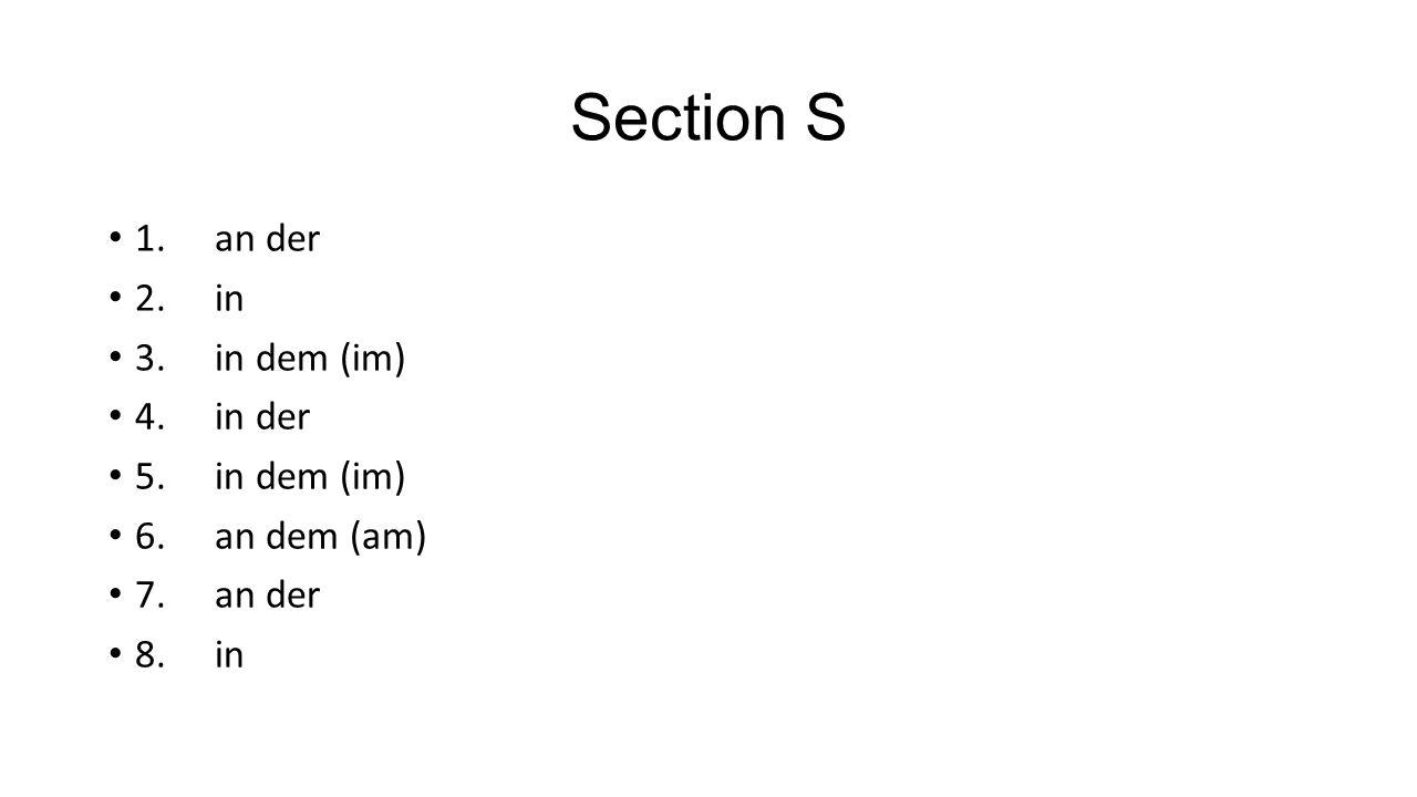 Section S 1. an der 2. in 3. in dem (im) 4. in der 5. in dem (im)