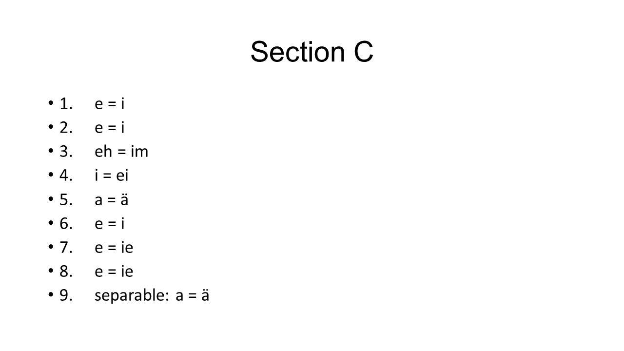 Section C 1. e = i 2. e = i 3. eh = im 4. i = ei 5. a = ä 6. e = i