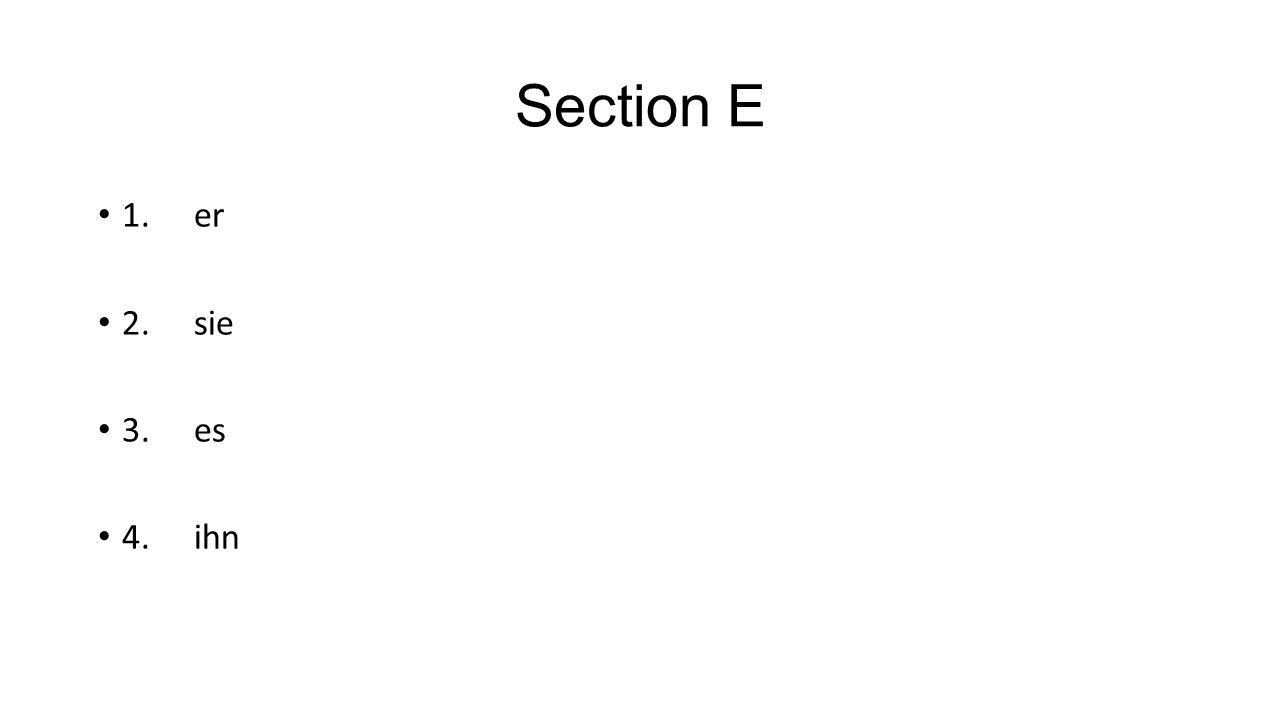 Section E 1. er 2. sie 3. es 4. ihn