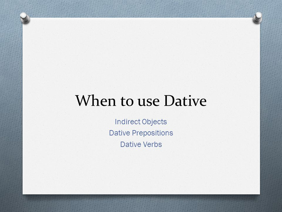 When to use Dative Indirect Objects Dative Prepositions Dative Verbs