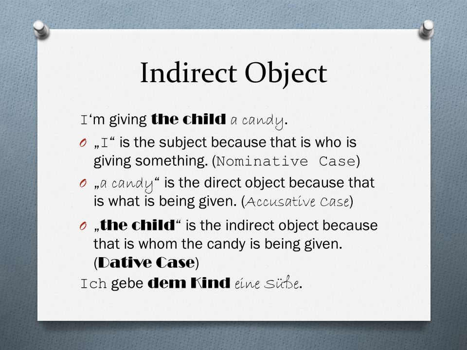 Indirect Object I'm giving the child a candy.