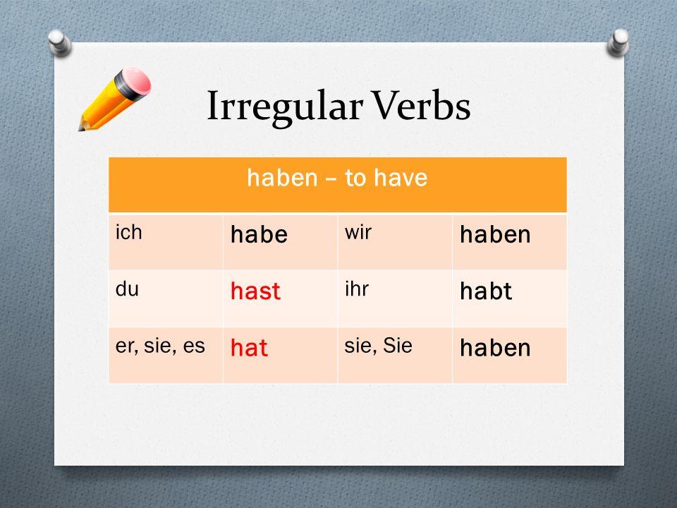 Irregular Verbs haben – to have habe haben hast habt hat ich wir du