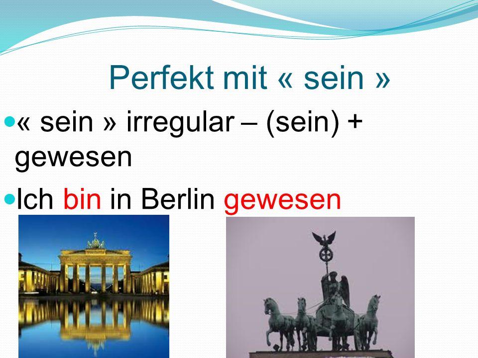 Perfekt mit « sein » « sein » irregular – (sein) + gewesen