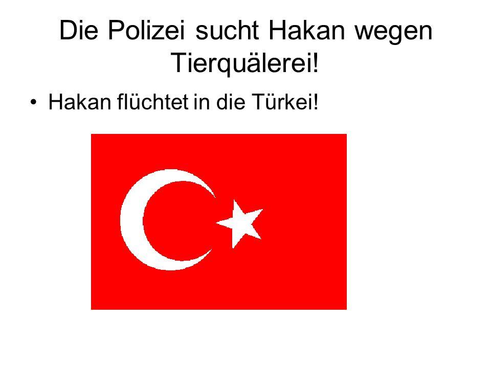 Die Polizei sucht Hakan wegen Tierquälerei!