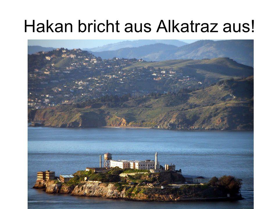 Hakan bricht aus Alkatraz aus!