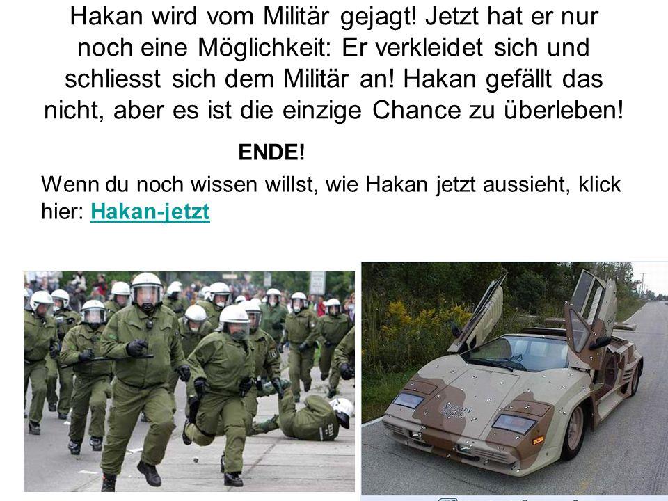 Hakan wird vom Militär gejagt
