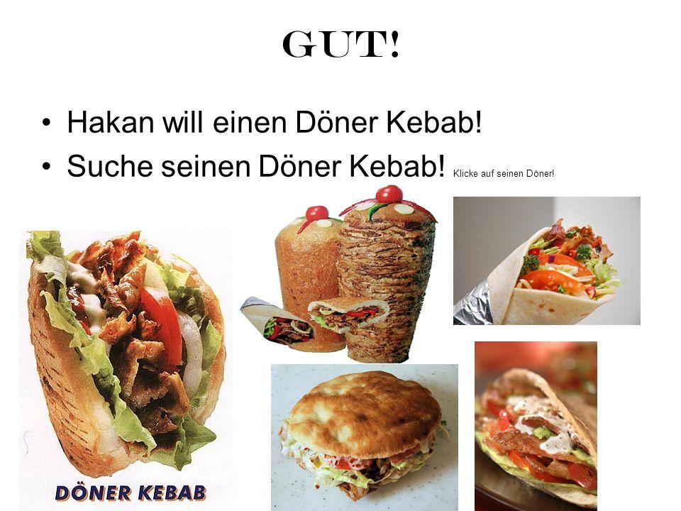 GUT! Hakan will einen Döner Kebab!