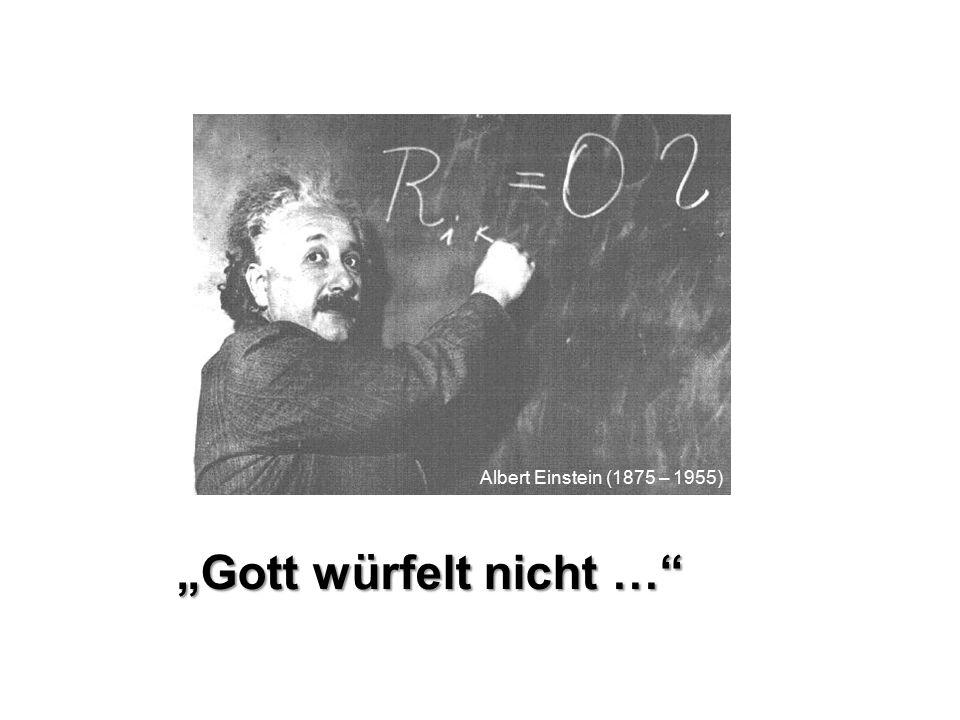 """Albert Einstein (1875 – 1955) """"Gott würfelt nicht …"""