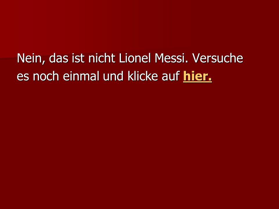 Nein, das ist nicht Lionel Messi. Versuche