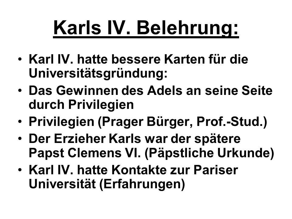 Karls IV. Belehrung: Karl IV. hatte bessere Karten für die Universitätsgründung: Das Gewinnen des Adels an seine Seite durch Privilegien.