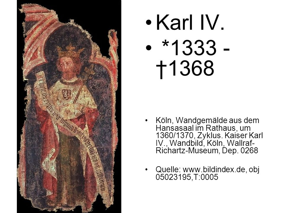 Karl IV. *1333 - †1368.