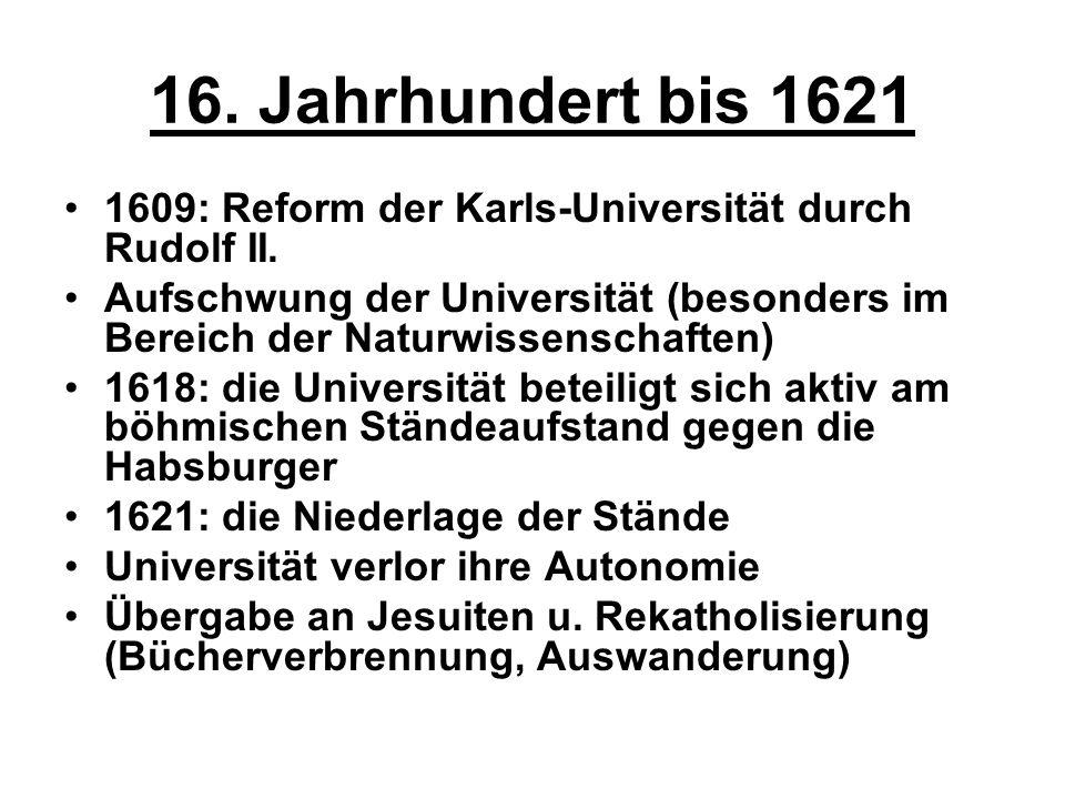 16. Jahrhundert bis 1621 1609: Reform der Karls-Universität durch Rudolf II.
