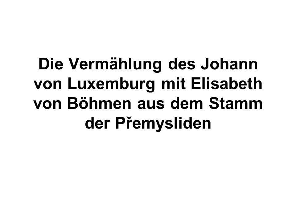 Die Vermählung des Johann von Luxemburg mit Elisabeth von Böhmen aus dem Stamm der Přemysliden