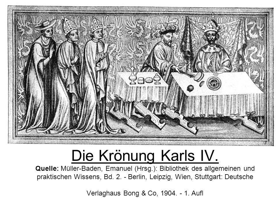 Die Krönung Karls IV. Quelle: Müller-Baden, Emanuel (Hrsg