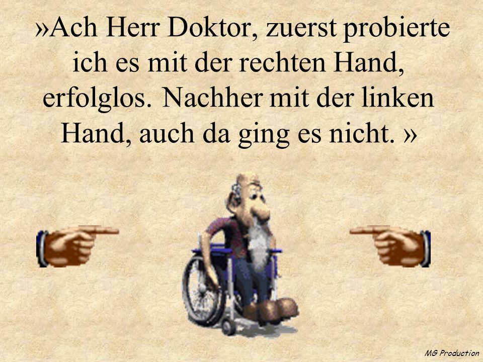 »Ach Herr Doktor, zuerst probierte ich es mit der rechten Hand, erfolglos. Nachher mit der linken Hand, auch da ging es nicht. »
