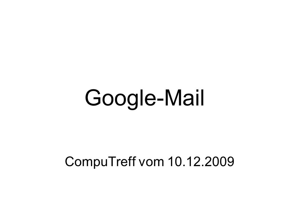 Google-Mail CompuTreff vom 10.12.2009