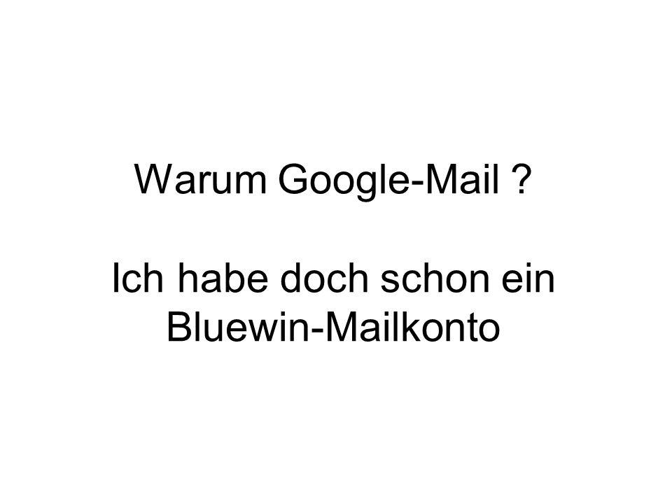 Warum Google-Mail Ich habe doch schon ein Bluewin-Mailkonto