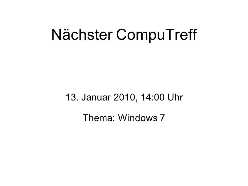 Nächster CompuTreff 13. Januar 2010, 14:00 Uhr Thema: Windows 7