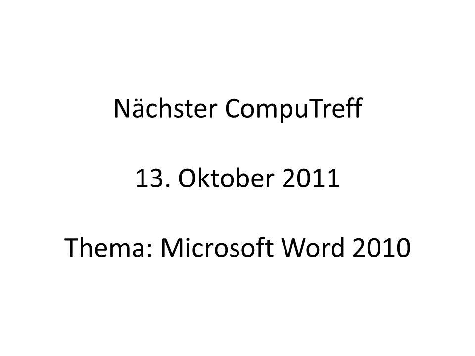 Nächster CompuTreff 13. Oktober 2011 Thema: Microsoft Word 2010