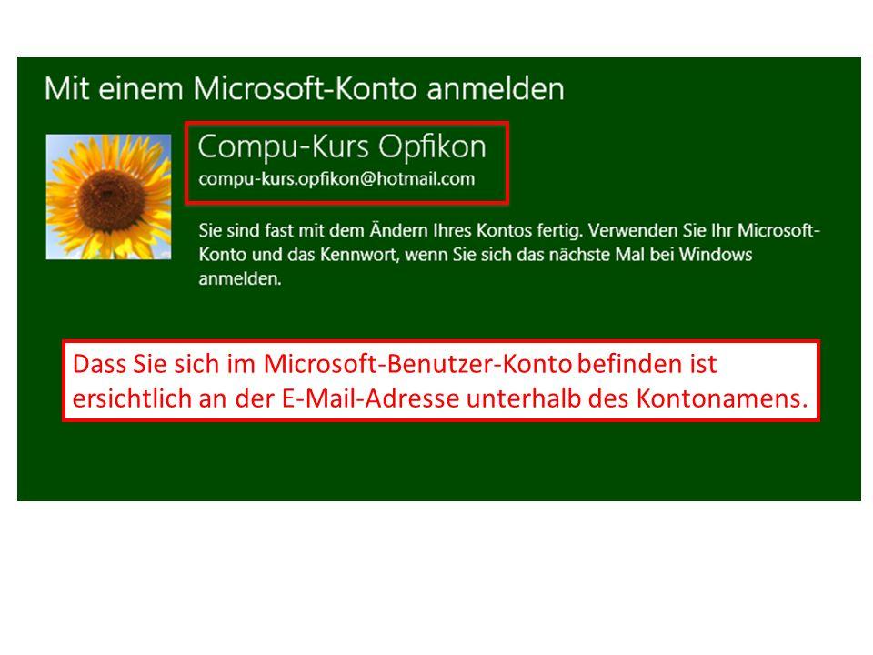 Dass Sie sich im Microsoft-Benutzer-Konto befinden ist ersichtlich an der E-Mail-Adresse unterhalb des Kontonamens.