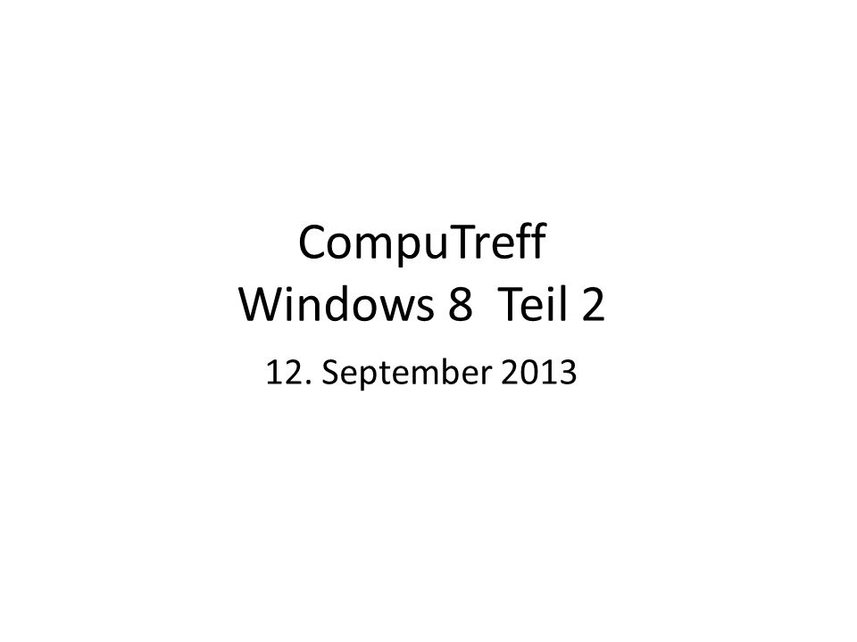 CompuTreff Windows 8 Teil 2 12. September 2013