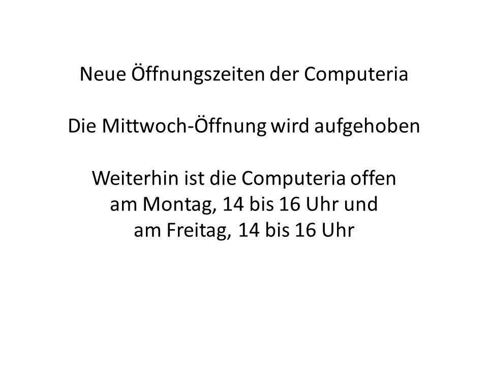 Neue Öffnungszeiten der Computeria Die Mittwoch-Öffnung wird aufgehoben Weiterhin ist die Computeria offen am Montag, 14 bis 16 Uhr und am Freitag, 14 bis 16 Uhr