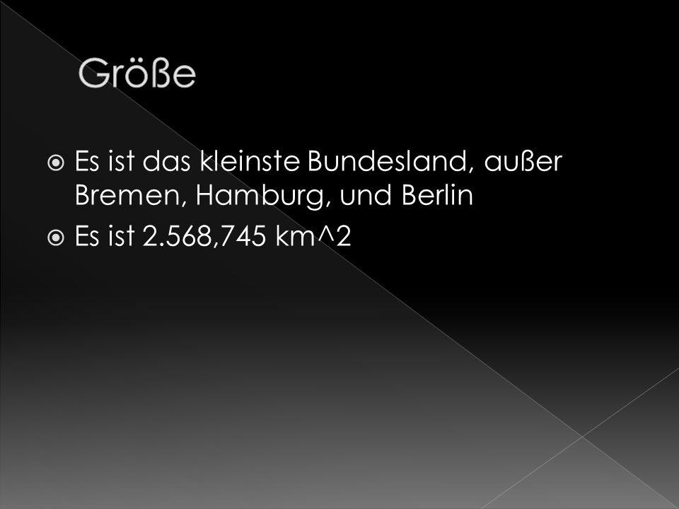 Größe Es ist das kleinste Bundesland, außer Bremen, Hamburg, und Berlin Es ist 2.568,745 km^2