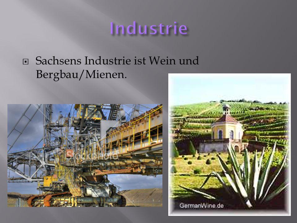 Industrie Sachsens Industrie ist Wein und Bergbau/Mienen.