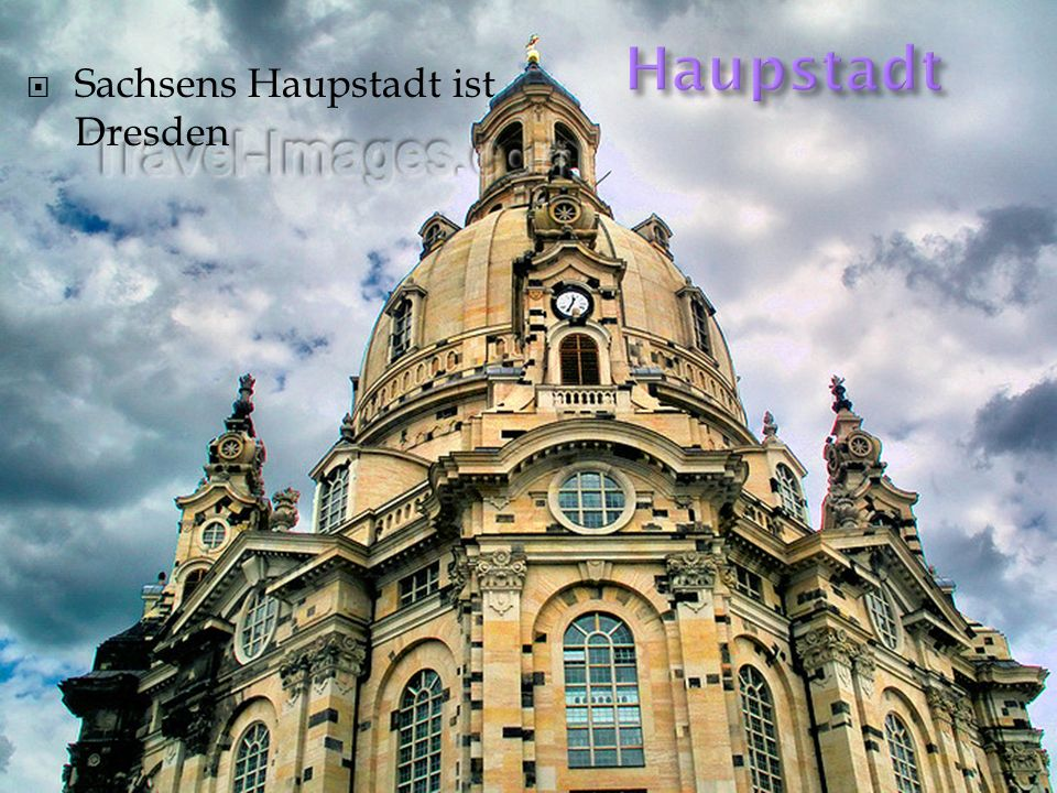 Haupstadt Sachsens Haupstadt ist Dresden