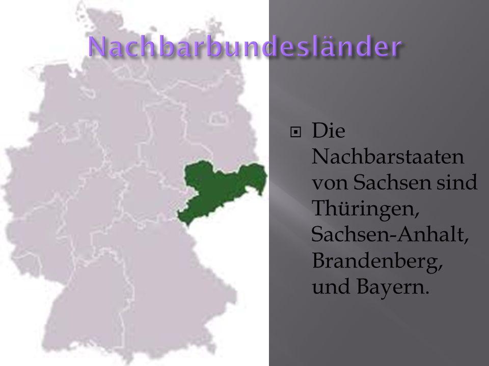 Nachbarbundesländer Die Nachbarstaaten von Sachsen sind Thüringen, Sachsen-Anhalt, Brandenberg, und Bayern.