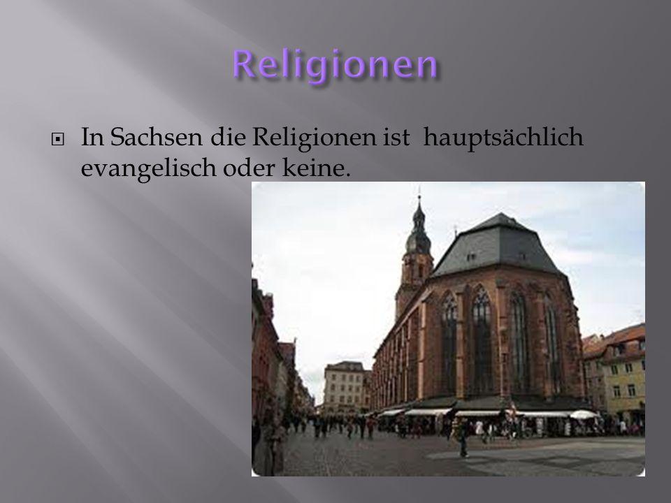 Religionen In Sachsen die Religionen ist hauptsächlich evangelisch oder keine.