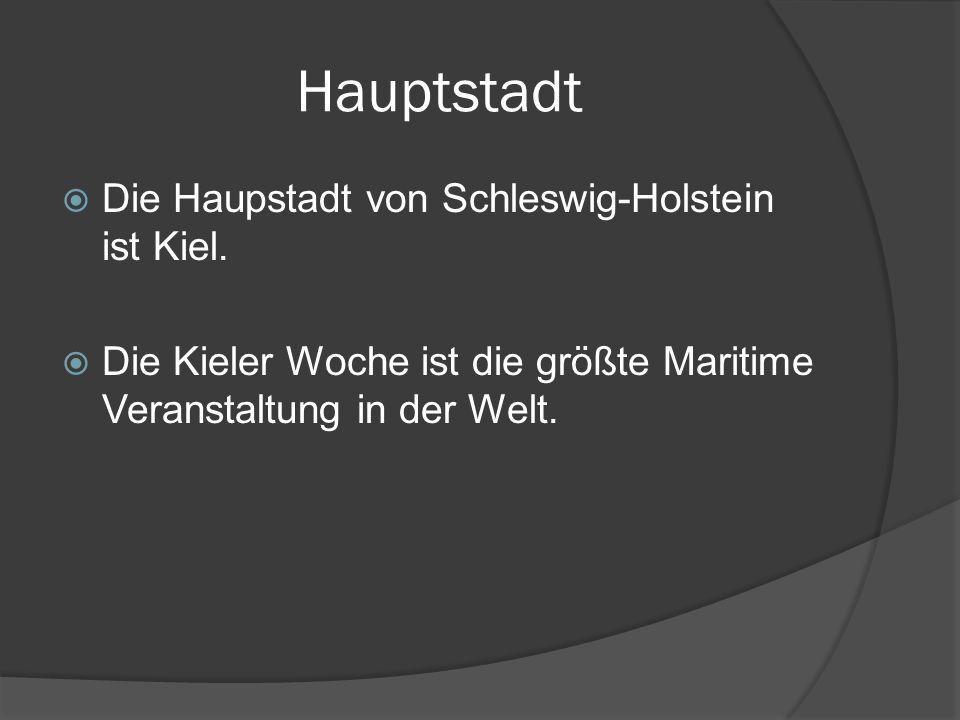 Hauptstadt Die Haupstadt von Schleswig-Holstein ist Kiel.