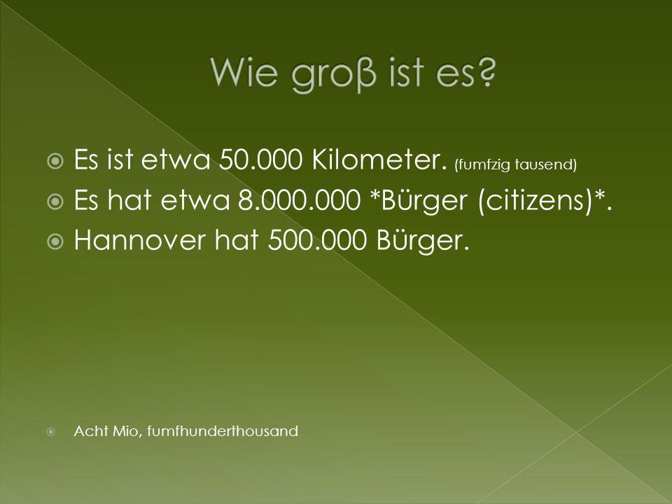 Wie groβ ist es Es ist etwa 50.000 Kilometer. (fumfzig tausend)