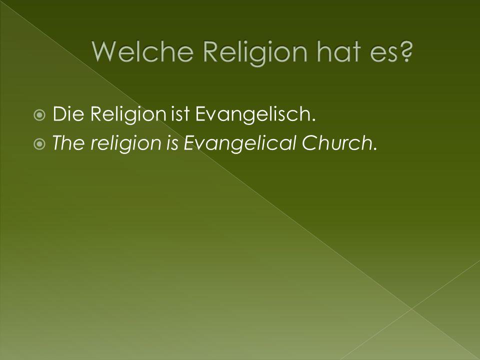 Welche Religion hat es Die Religion ist Evangelisch.
