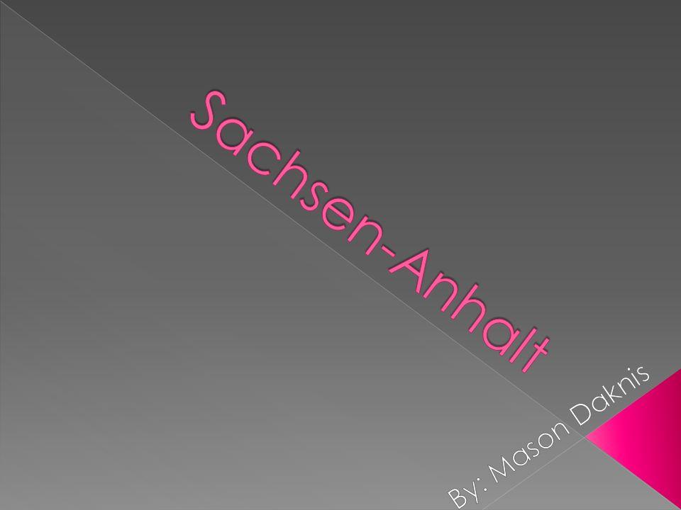Sachsen-Anhalt By: Mason Daknis