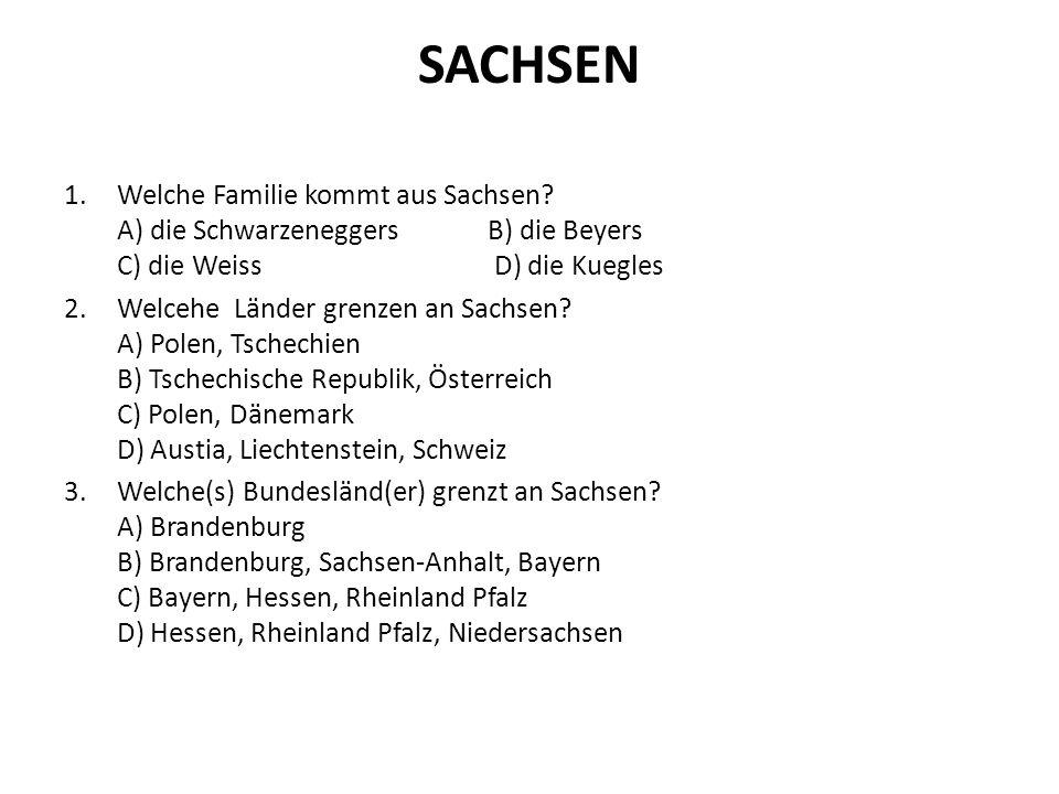 SACHSEN Welche Familie kommt aus Sachsen A) die Schwarzeneggers B) die Beyers C) die Weiss D) die Kuegles.