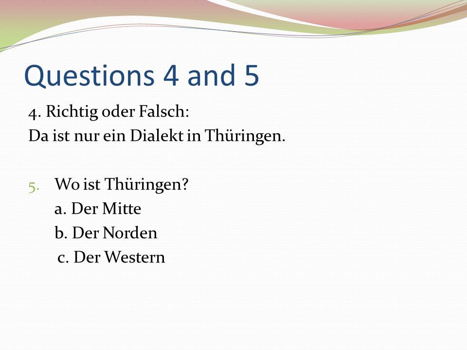 Questions 4 and 5 4. Richtig oder Falsch: