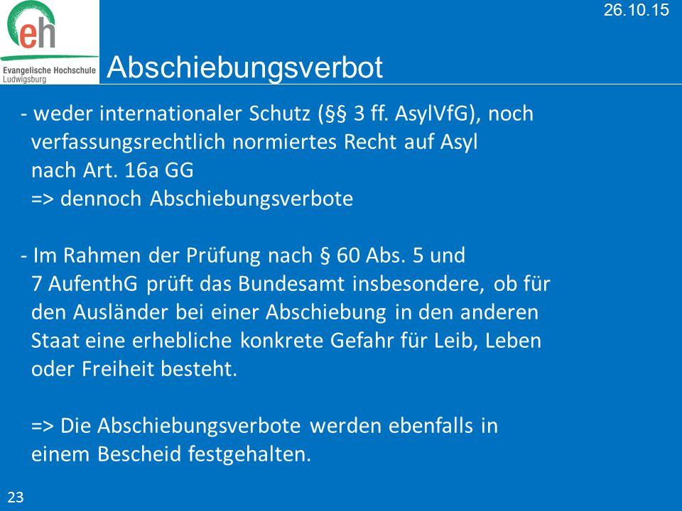- weder internationaler Schutz (§§ 3 ff. AsylVfG), noch