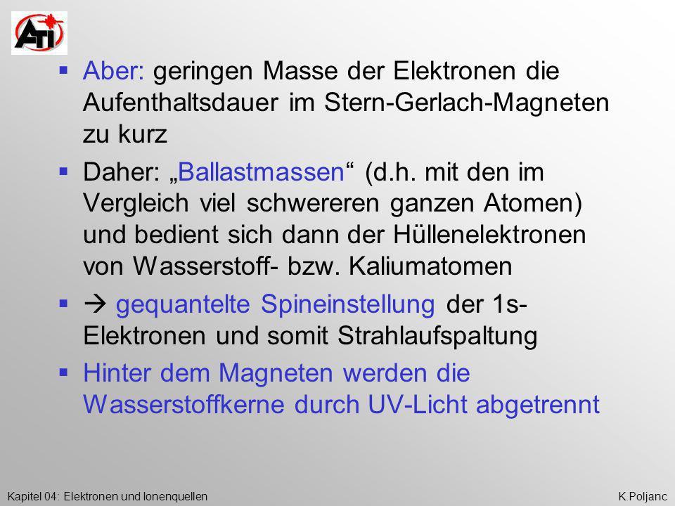 Aber: geringen Masse der Elektronen die Aufenthaltsdauer im Stern-Gerlach-Magneten zu kurz