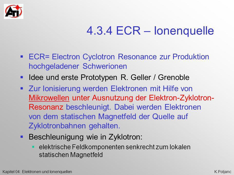 4.3.4 ECR – Ionenquelle ECR= Electron Cyclotron Resonance zur Produktion hochgeladener Schwerionen.