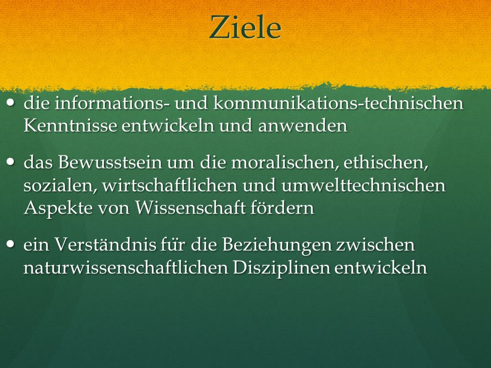 Ziele die informations- und kommunikations-technischen Kenntnisse entwickeln und anwenden.