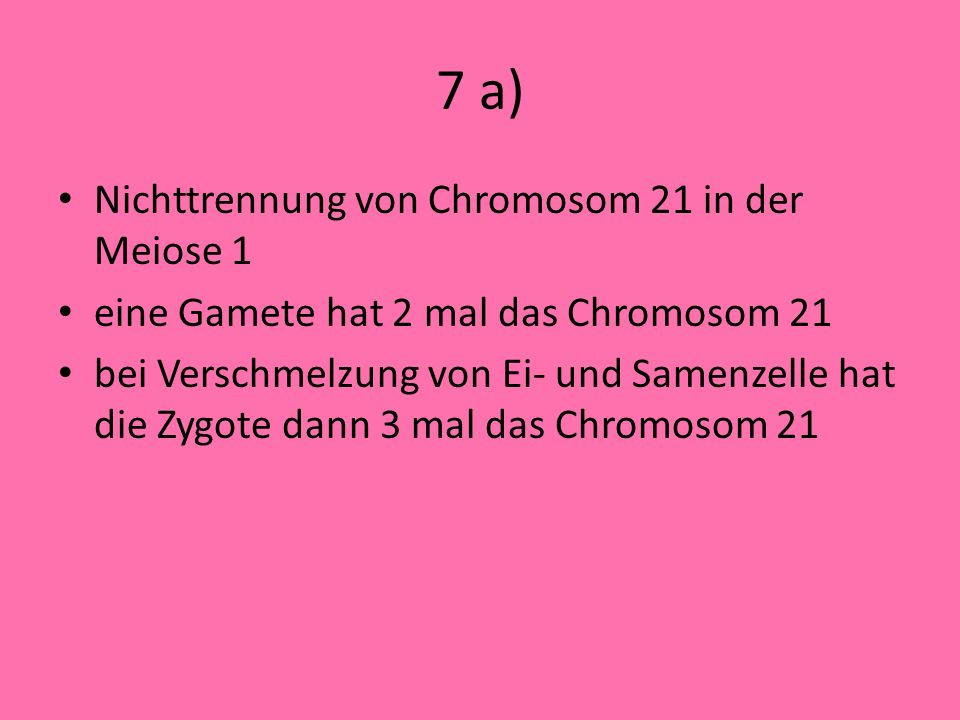 7 a) Nichttrennung von Chromosom 21 in der Meiose 1
