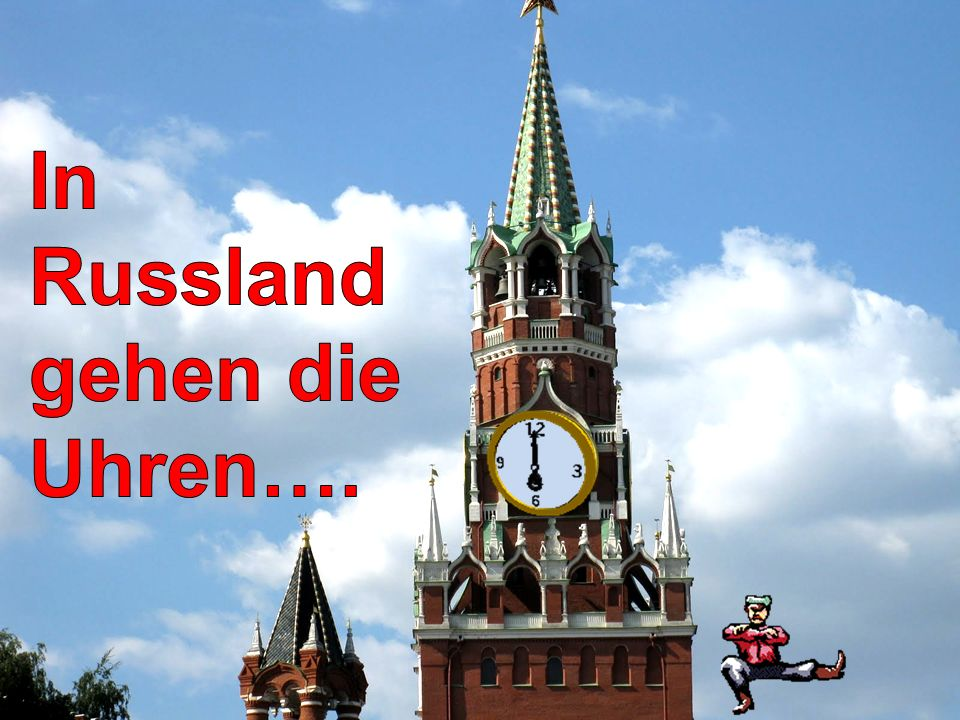 In Russland gehen die Uhren….