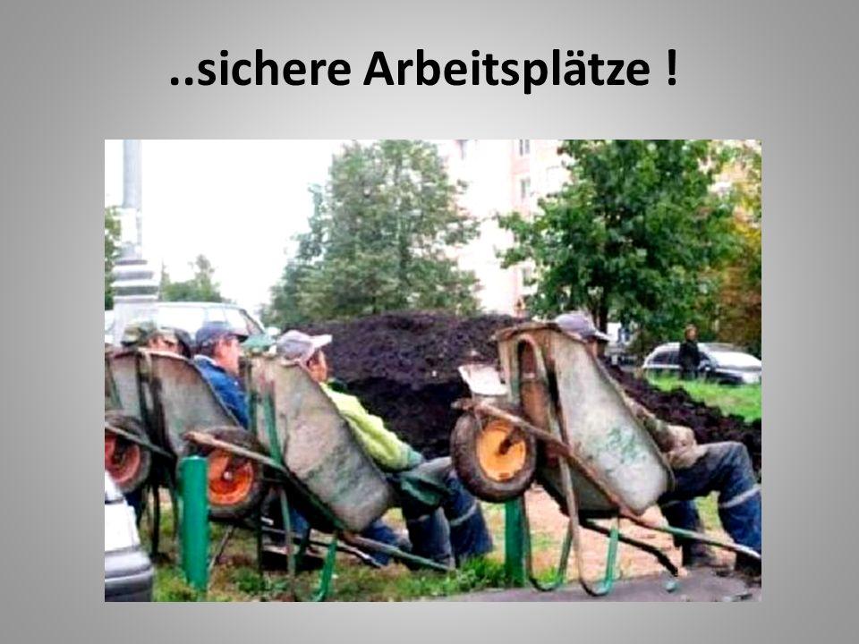 ..sichere Arbeitsplätze !